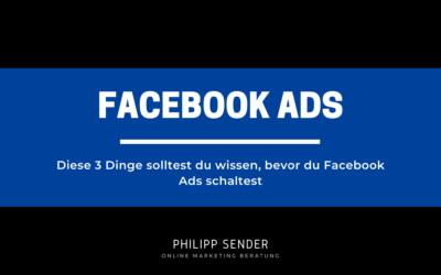 Facebook Ads schalten: Diese 3 Dinge solltest du wissen